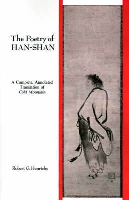 The Poetry of Han-Shan: A Complete, Annotated Translation of Cold Mountain: Poetry of Han-Shan: A Complete Annotated Translation of Cold Mountain
