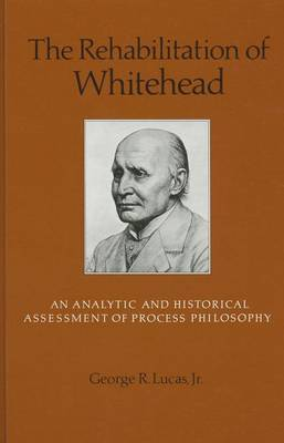 The Rehabilitation of Whitehead: An Analytic and Historical Assessment of Process Philosophy