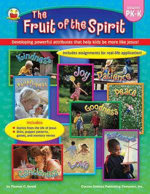 The Fruit of the Spirit: Developing Powerful Attributes That Help Kids Be More Like Jesus! Grades Prek-K