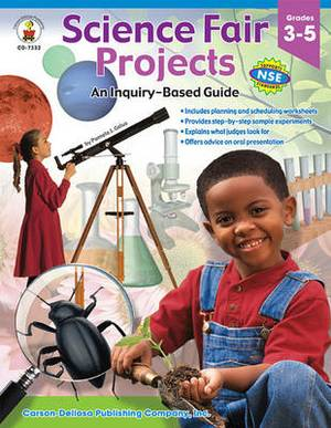 Science Fair Projects: An Inquiry-Based Guide, Grades 3-5