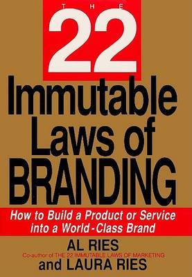 The 22 Immutable Laws of Branding: How to Build a Product or Service into a Wolrd-Class Brand
