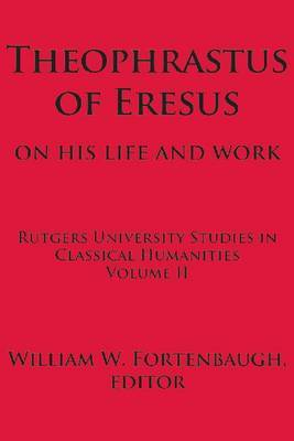 Theophrastus of Eresus: On His Life and Work