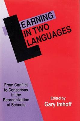 Learning in Two Languages: From Conflict to Consensus in the Reorganization of Schools