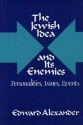 The Jewish Idea and Its Enemies: Personalities, Issues, Events