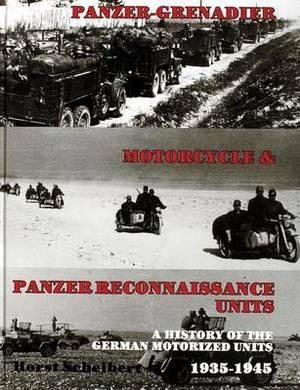 Panzer: Grenadier, Motorcyle & Panzer-Reconnaissance Units 1935-1945