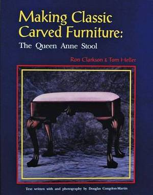 Making Classic Carved Furniture: The Queen Anne Stool
