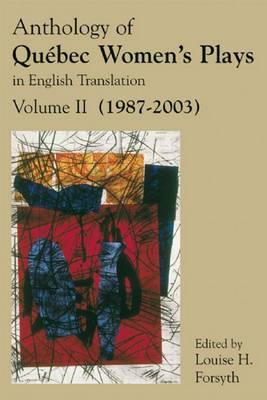 Anthology of Quebec Women's Plays in English Translation, Volume II (1987-2003)