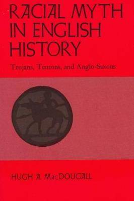 Racial Myth in English History: Trojans, Teutons, and Anglo-Saxons
