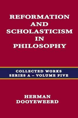 Reformation and Scholasticism in Philosophy Vol. 1