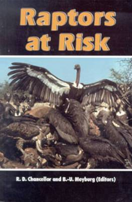 Raptors at Risk: Proceedings of the V World Conference on Birds of Prey and Owls, Midrand, Johannesburg, South Africa, 4-11 August 1998
