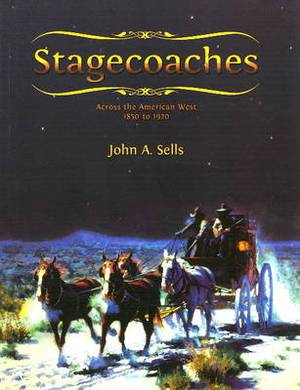 Stagecoaches Across the American West 1850-1920: Across the American West 1850 to 1920