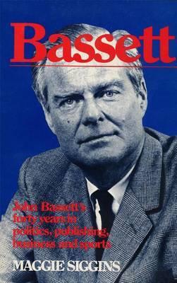 Bassett: John Bassett's Forty Years in Politics, Publishing, Business and Sports