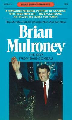 Brian Mulroney: The Boy from Baie-Comeau