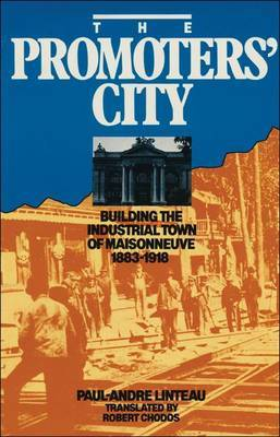 The Promoters' City: Building the Industrial Town of Maisonneuve 1883-1918