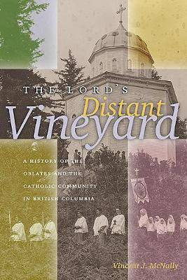 The Lord's Distant Vineyard: A History of the Oblates and the Catholic Community in British Columbia
