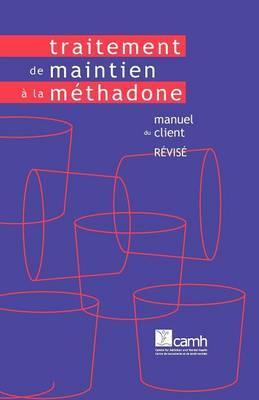 Traitement De Maintien a La Methadone: Manuel Du Client (version Revisee)