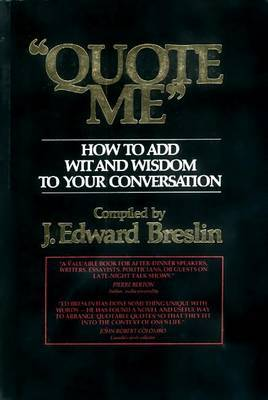 Quote Me : How to Add Wit and Wisdom to Your Conversation