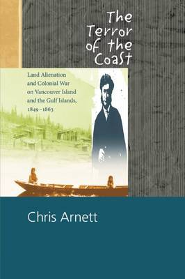 The Terror of the Coast: Land Alienation and Colonial War on Vancouver Island and the Gulf Islands, 1849 1863