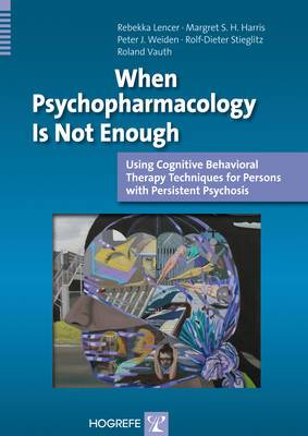 When Psychopharmacology is Not Enough: Using Cognitive Behavioral Therapy Techniques for Persons with Persistent Psychosis