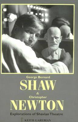 George Bernard Shaw and Christopher Newton: Explorations of Shavian Theatre