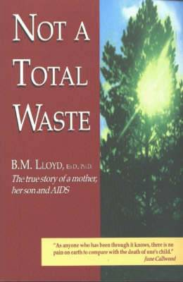 Not a Total Waste: The True Story of a Mother, Her Son and AIDS