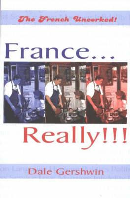 France... Really!!!: The French Uncorked!
