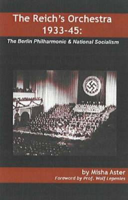 Reich's Orchestra, 1933-1945: The Berlin Philharmonic and National Socialism