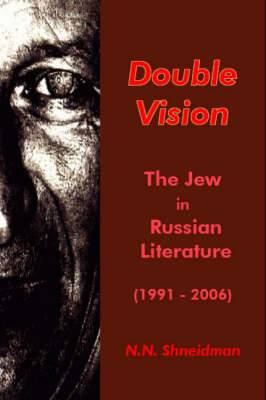 Double Vision: The Jew in Post-Soviet Russian Literature, 1991-2006