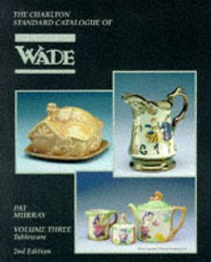 Wade, Tableware (2nd Edition): The Charlton Standard Catalogue: v. 3