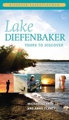 Lake Diefenbaker: Yours to Discover
