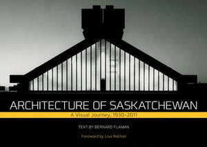 Architecture of Saskatchewan: A Visual Journey, 1930-2011