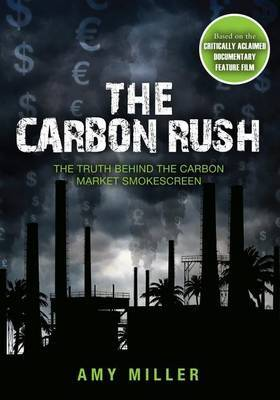 The Carbon Rush: The Truth Behind the Carbon Market Smokescreen