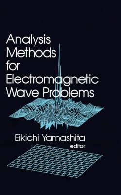 Analysis Methods for Electromagnetic Wave Problems: v. 1
