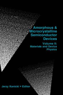 Amorphous and Microcrystalline Semiconductor Devices: v. 2: Materials and Device Physics