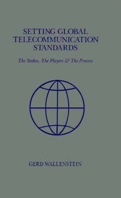 Setting Global Telecommunications Standards: The Stakes, the Players and the Process