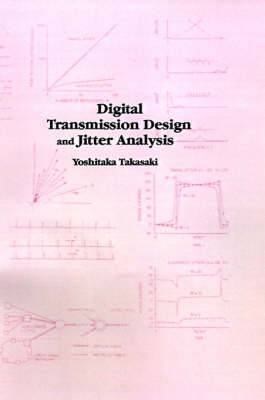 Digital Transmission Design and Jitter Analysis