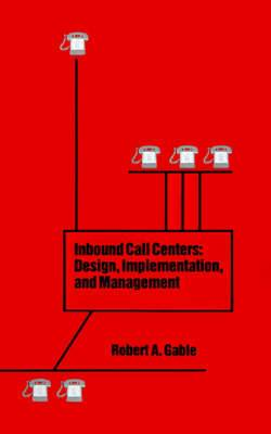 Inbound Call Centers: Design, Implementation and Management