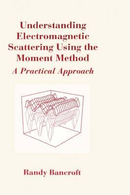 Understanding Electromagnetic Scattering Using the Moment Method: A Practical Approach
