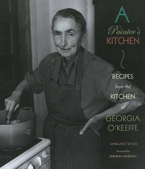 Painter's Kitchen: Recipes from the Kitchen of Georgia O'Keeffe: New Edition