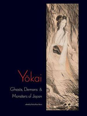 Yokai: Ghosts, Demons & Monsters of Japan: Ghosts, Demons & Monsters of Japan