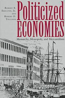 Politicized Economics: Monarchy, Monopoly and Mercantilism