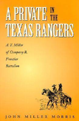 A Private in the Texas Rangers: A.T. Miller of Company B, Frontier Battalion