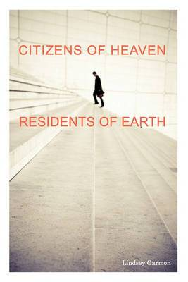 Citizens of Heaven--Residents of Earth