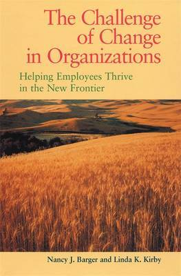 The Challenge of Change in Organizations: Helping Employees Thrive in a New Frontier