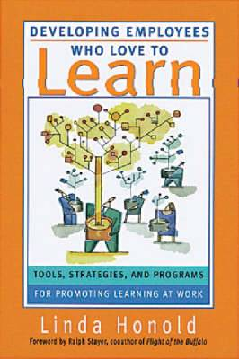 Developing Employees Who Love to Learn: Tools, Strategies and Programs for Promoting Learning at Work