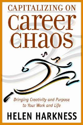 Capitalizing on Career Chaos: Bringing Creativity and Purpose to Your Work and Life