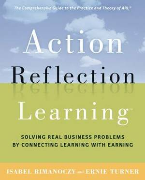 Action Reflection Learning: Solving Real Business Problems by Connecting Learning with Earning