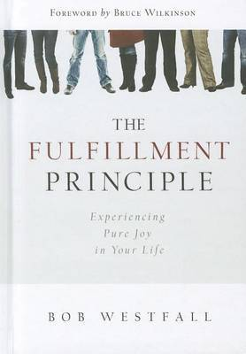 The Fulfillment Principle: Experiencing a Life of Pure Joy and Fulfillment
