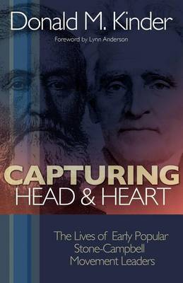Capturing Head & Heart  : The Lives of Early Popular Stone-Campbell Movement Leaders