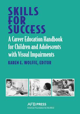 Skills for Success: A Career Education Handbook for Children and Adolescents with Visual Impairments